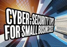 Cyber-Security Tips for Small Businesses